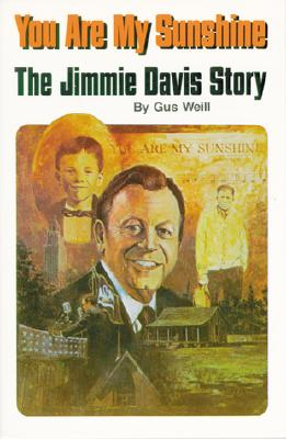 Pelican Publishing Company You Are My Sunshine: The Jimmie Davis Story by Weill, Gus [Paperback] at Sears.com