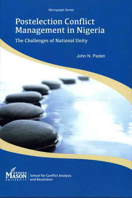 Postelection Conflict Management in Nigeria By Paden, John N.